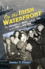 On the Irish Waterfront : The Crusader, the Movie, and the Soul of the Port of New York - eBook