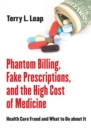 Phantom Billing, Fake Prescriptions, and the High Cost of Medicine : Health Care Fraud and What to Do about It - eBook