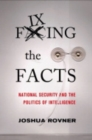 Fixing the Facts : National Security and the Politics of Intelligence - eBook
