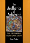 The Aesthetics of Antichrist : From Christian Drama to Christopher Marlowe - eBook