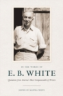 In the Words of E. B. White : Quotations from America's Most Companionable of Writers - eBook