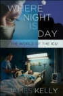 Where Night Is Day : The World of the ICU - eBook