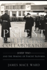 Priest, Politician, Collaborator : Jozef Tiso and the Making of Fascist Slovakia - eBook