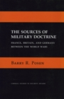 The Sources of Military Doctrine : France, Britain, and Germany Between the World Wars - eBook