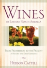 Wines of Eastern North America : From Prohibition to the Present-A History and Desk Reference - eBook