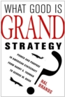 What Good Is Grand Strategy? : Power and Purpose in American Statecraft from Harry S. Truman to George W. Bush - eBook