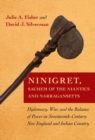 Ninigret, Sachem of the Niantics and Narragansetts : Diplomacy, War, and the Balance of Power in Seventeenth-Century New England and Indian Country - eBook