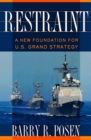 Restraint : A New Foundation for U.S. Grand Strategy - eBook