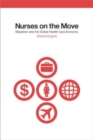 Nurses on the Move : Migration and the Global Health Care Economy - Book