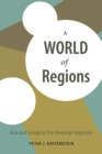A World of Regions : Asia and Europe in the American Imperium - Book