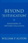 "Beyond ""Justification"" : Dimensions of Epistemic Evaluation - Book"
