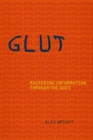 Glut : Mastering Information through the Ages - Book