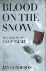 Blood on the Snow : The Killing of Olof Palme - Book