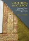 Clothing the Clergy : Virtue and Power in Medieval Europe, c. 800-1200 - Book