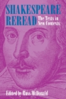 Shakespeare Reread : The Texts in New Contexts - Book