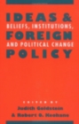 Ideas and Foreign Policy : Beliefs, Institutions, and Political Change - Book