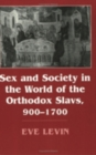 Sex and Society in the World of the Orthodox Slavs 900-1700 - Book
