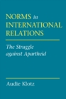 Norms in International Relations : The Struggle against Apartheid - Book