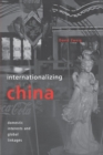 Internationalizing China : Domestic Interests and Global Linkages - Book