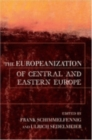 The Europeanization of Central and Eastern Europe - Book