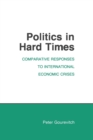Politics in Hard Times : Comparative Responses to International Economic Crises - Book