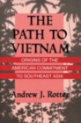 The Path to Vietnam : Origins of the American Commitment to Southeast Asia - Book