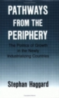 Pathways from the Periphery : The Politics of Growth in the Newly Industrializing Countries - Book