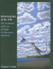 Dinosaurs of the Air : The Evolution and Loss of Flight in Dinosaurs and Birds - Book