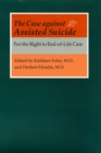The Case against Assisted Suicide : For the Right to End-of-Life Care - eBook