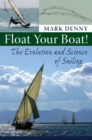 Float Your Boat! : The Evolution and Science of Sailing - eBook