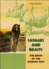Savages and Beasts : The Birth of the Modern Zoo - eBook