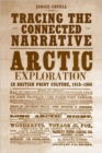 Tracing the  Connected Narrative : Arctic Exploration in British Print Culture, 1818-1860 - Book