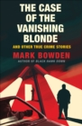 The Case of the Vanishing Blonde : And Other True Crime Stories - eBook