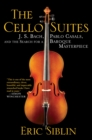 The Cello Suites : J. S. Bach, Pablo Casals, and the Search for a Baroque Masterpiece - eBook