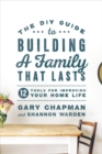 DIY Guide To Building a Family That Lasts, The - Book