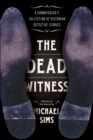 The Dead Witness : A Connoisseur's Collection of Victorian Detective Stories - eBook