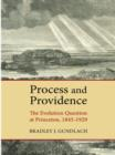 Process and Providence : The Evolution Question at Princeton, 1845-1929 - Book