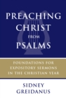 Preaching Christ from Psalms : Foundations for Expository Sermons in the Christian Year - Book