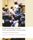 Worshiping with the Anaheim Vineyard : The Emergence of Contemporary Worship - Book