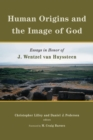 Human Origins and the Image of God : Essays in Honor of J. Wentzel van Huyssteen - Book