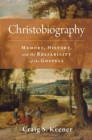 Christobiography : Memory, History, and the Reliability of the Gospels - Book