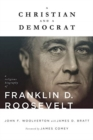 A Christian and a Democrat : A Religious Biography of Franklin D. Roosevelt - Book