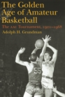 The Golden Age of Amateur Basketball : The AAU Tournament, 1921-1968 - eBook