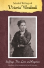 Selected Writings of Victoria Woodhull : Suffrage, Free Love, and Eugenics - eBook