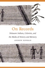 On Records : Delaware Indians, Colonists, and the Media of History and Memory - eBook
