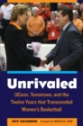 Unrivaled : UConn, Tennessee, and the Twelve Years that Transcended Women's Basketball - eBook