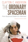 The Ordinary Spaceman : From Boyhood Dreams to Astronaut - eBook
