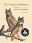 This Strange Wilderness : The Life and Art of John James Audubon - eBook