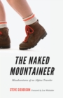 The Naked Mountaineer : Misadventures of an Alpine Traveler - eBook
