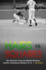 Hairs vs. Squares : The Mustache Gang, the Big Red Machine, and the Tumultuous Summer of '72 - eBook